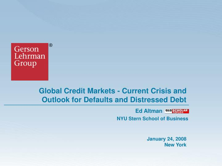 Global credit markets current crisis and outlook for defaults and distressed debt