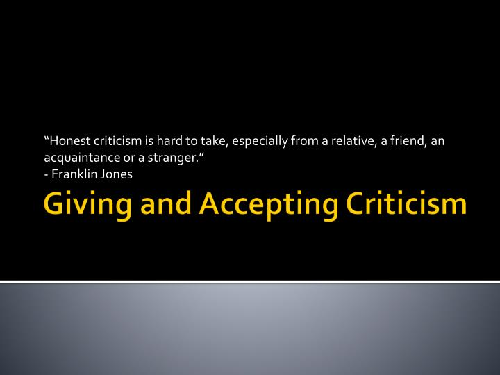 """""""Honest criticism is hard to take, especially from a relative, a friend, an acquaintance or a stranger."""""""