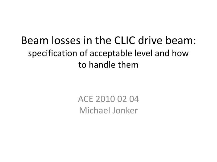 Beam losses in the clic drive beam specification of acceptable level and how to handle them