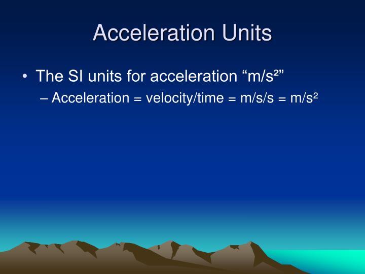 Acceleration Units