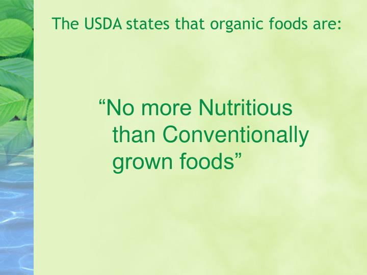 The USDA states that organic foods are: