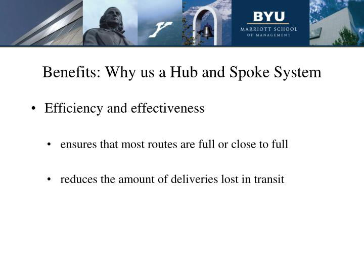 Benefits: Why us a Hub and Spoke System