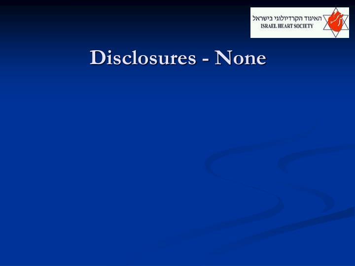 Disclosures - None