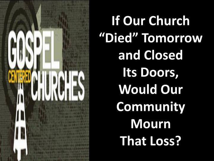 "If Our Church ""Died"" Tomorrow and Closed"