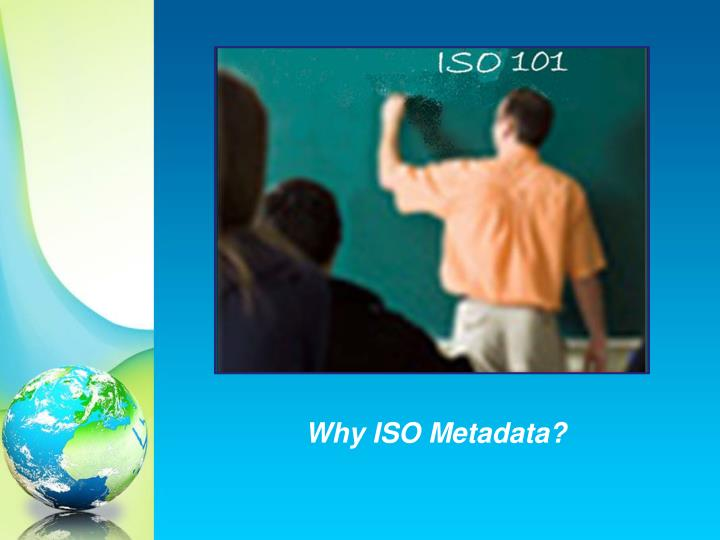 Why ISO Metadata?