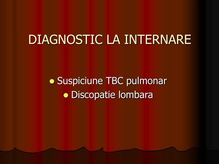 DIAGNOSTIC LA INTERNARE