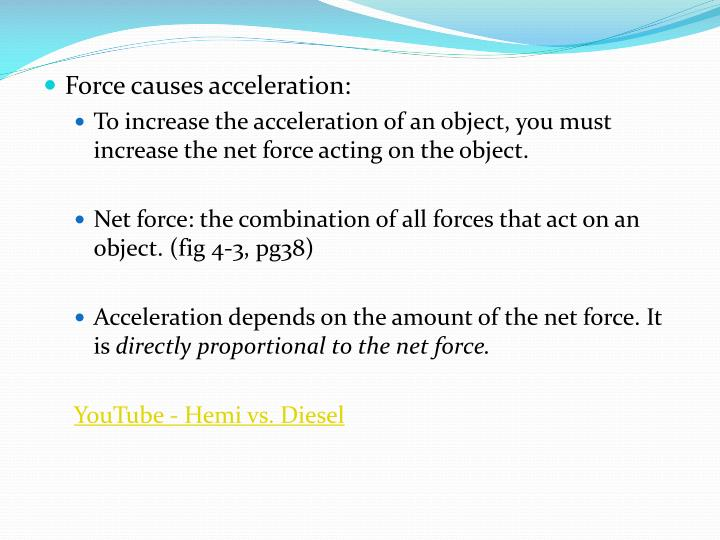 Force causes acceleration: