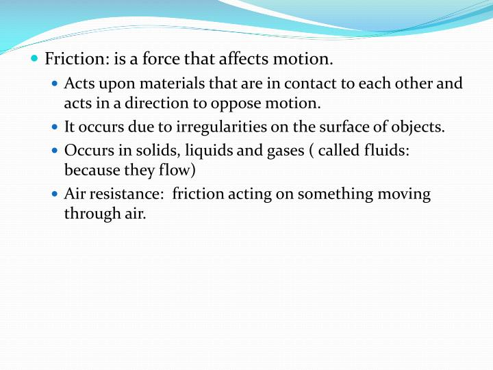 Friction: is a force that affects motion.