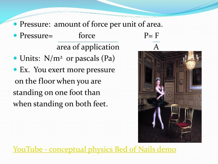 Pressure:  amount of force per unit of area.
