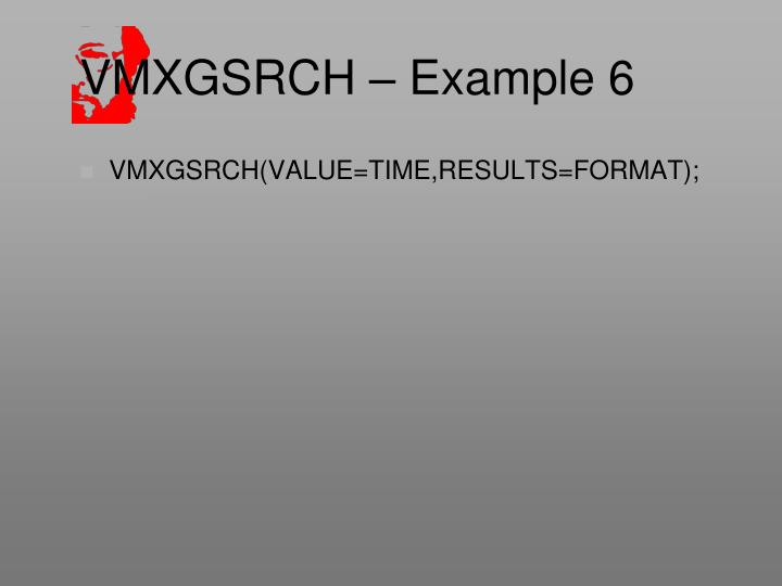 VMXGSRCH – Example 6