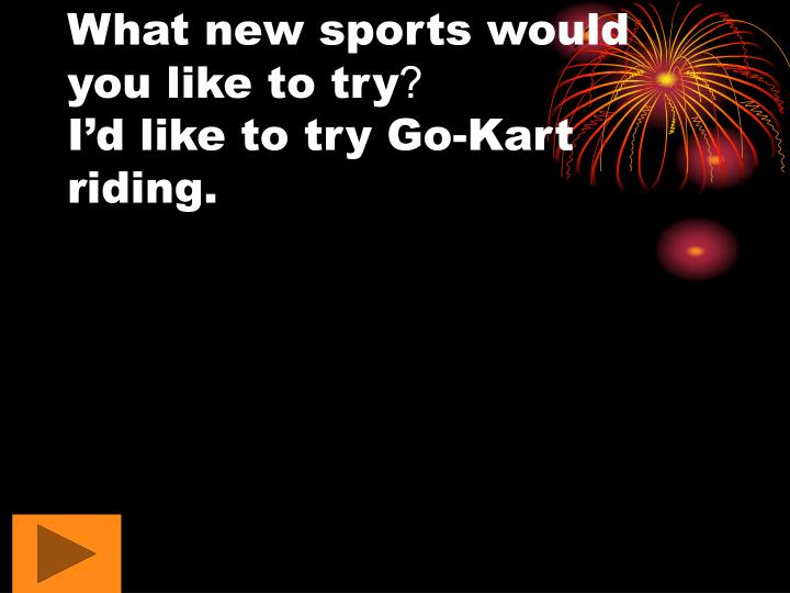 What new sports would you like to try
