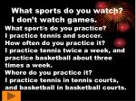 what sports do you watch i don t watch games