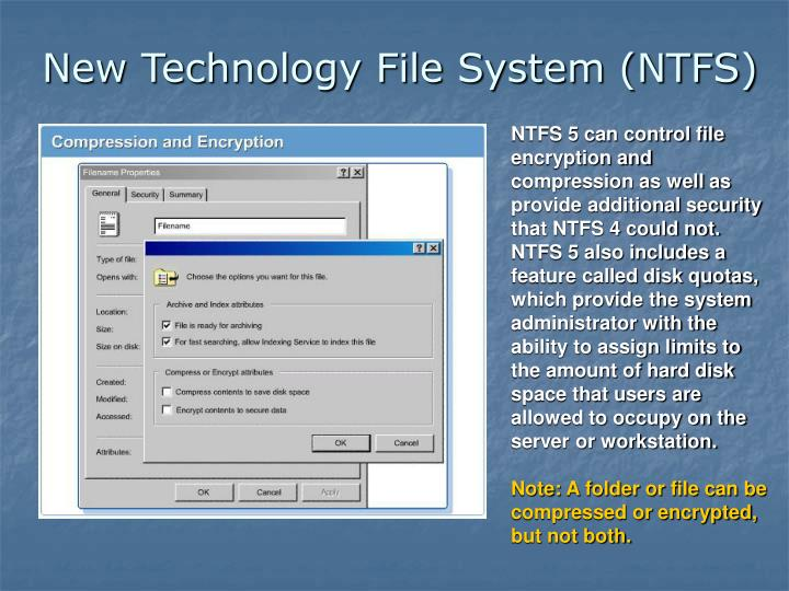 NTFS 5 can control file encryption and compression as well as provide additional security that NTFS 4 could not.