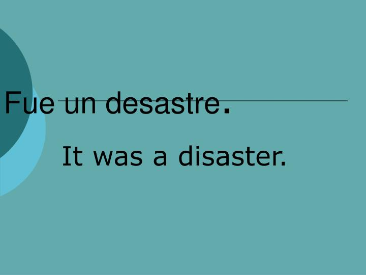 Fue un desastre