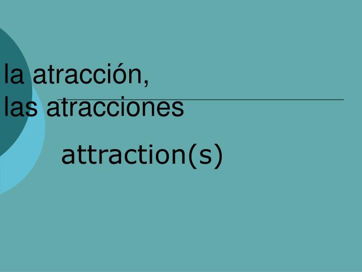 la atracción,
