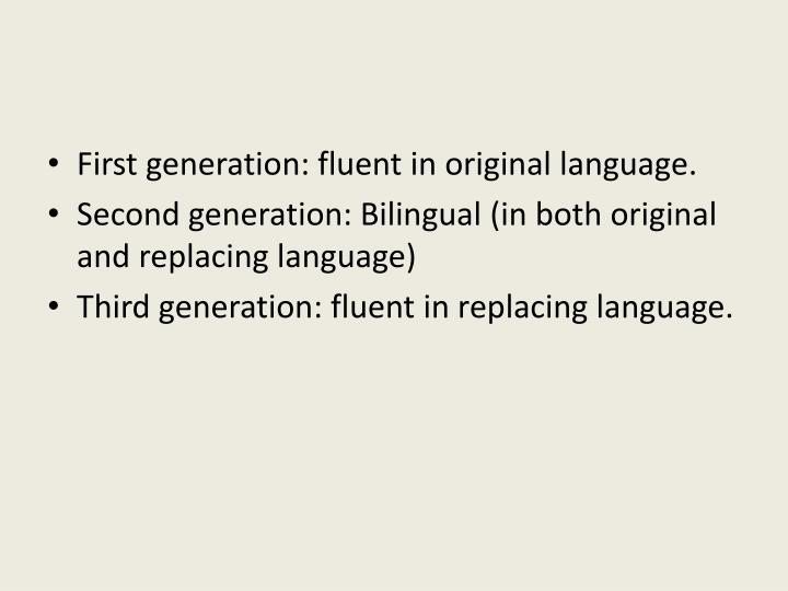 First generation: fluent in original language.