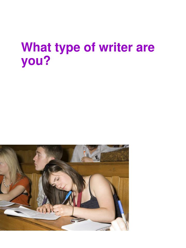 What type of writer are you