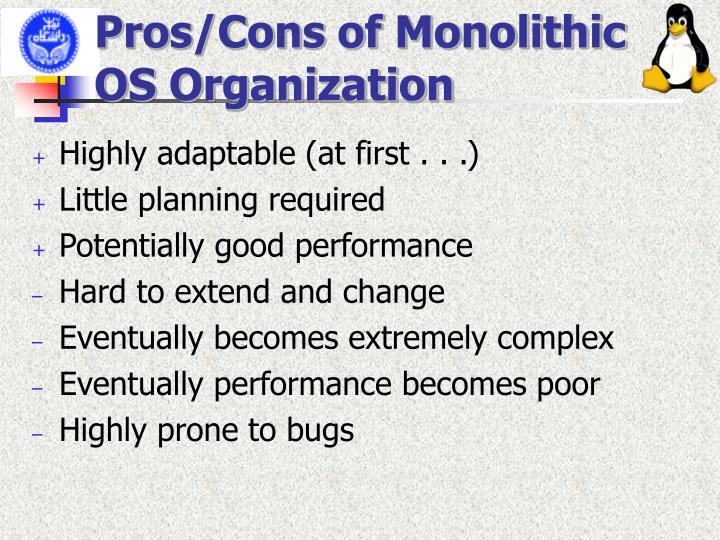 Pros/Cons of Monolithic OS Organization