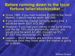 before running down to the local fortune teller stockbroker