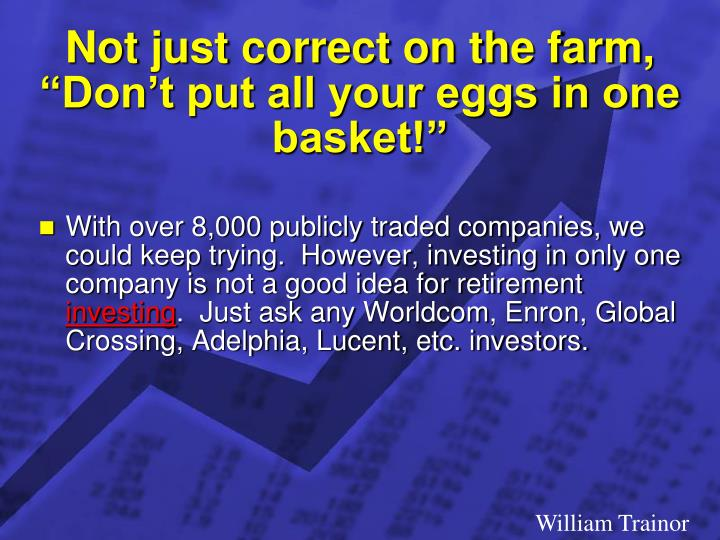 "Not just correct on the farm, ""Don't put all your eggs in one basket!"""