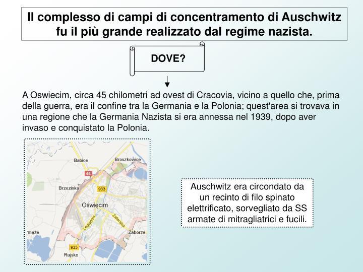 Il complesso di campi di concentramento di Auschwitz fu il più grande realizzato dal regime nazista.