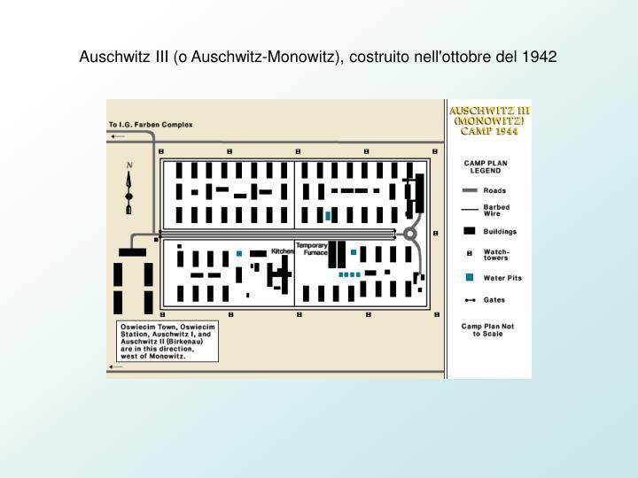 Auschwitz III (o Auschwitz-Monowitz), costruito nell'ottobre del 1942