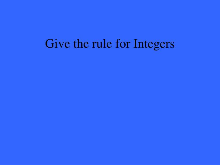 Give the rule for Integers