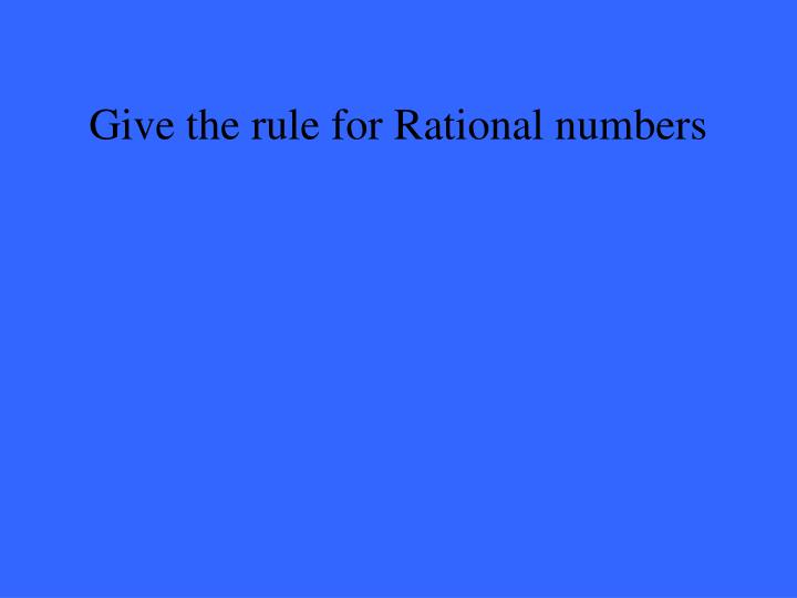 Give the rule for Rational numbers