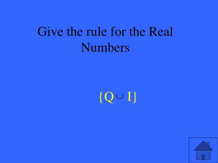 Give the rule for the Real Numbers