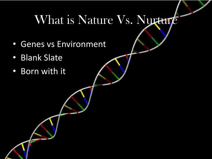 What is Nature Vs. Nurture