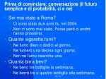 prima di cominciare conversazione il futuro semplice e di probabilit ci e ne