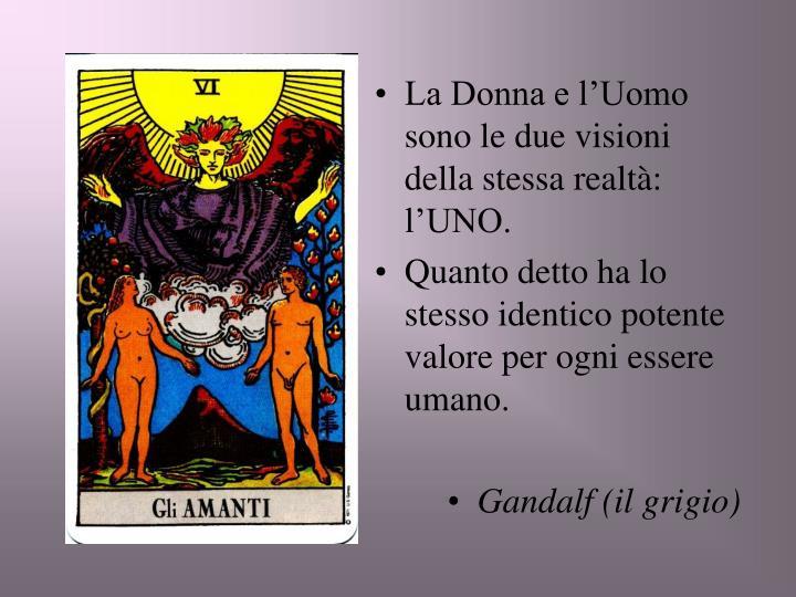 La Donna e l'Uomo sono le due visioni della stessa realtà: l'UNO.
