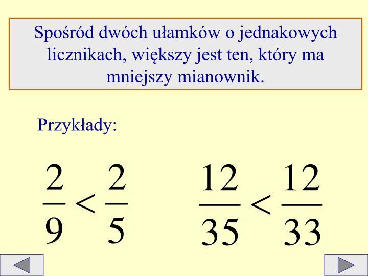 Spośród dwóch ułamków o jednakowych licznikach, większy jest ten, który ma mniejszy mianownik.