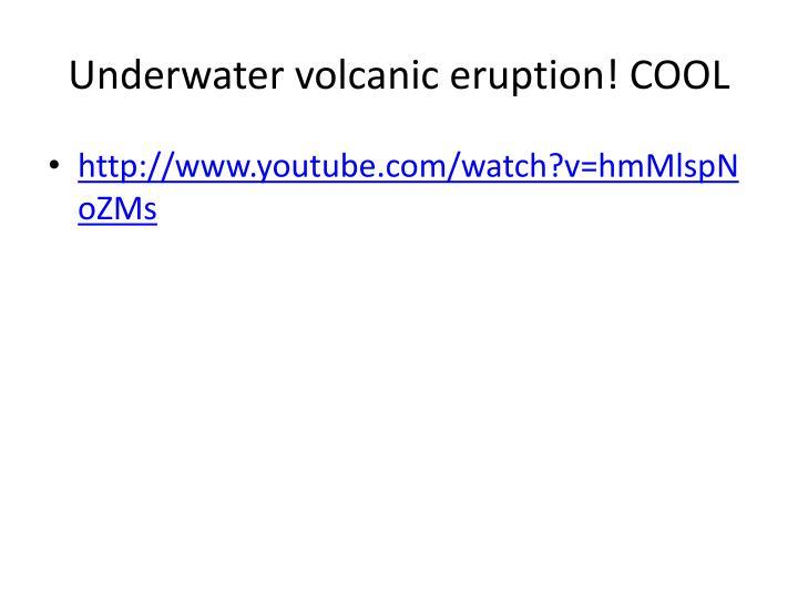 Underwater volcanic eruption! COOL