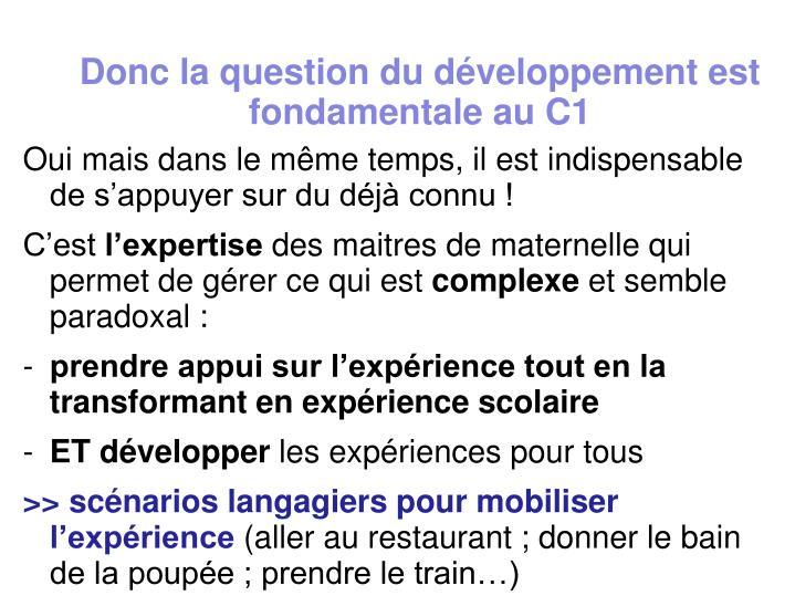 Donc la question du développement est fondamentale au C1