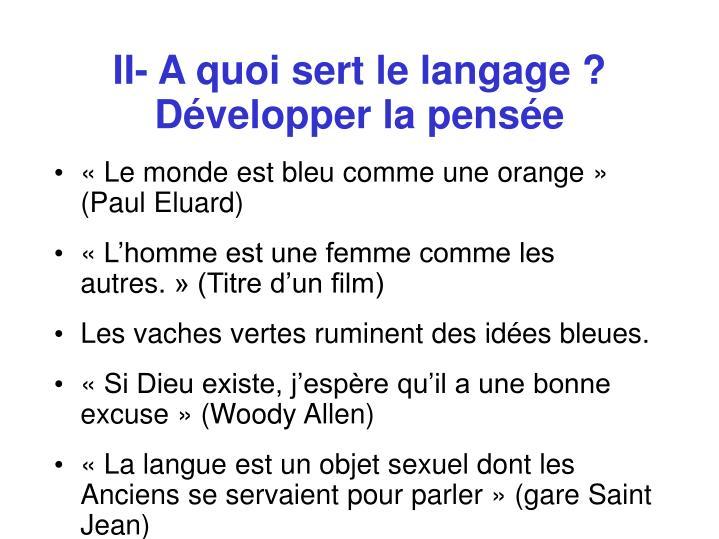 II- A quoi sert le langage ? Développer la pensée