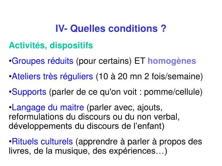 IV- Quelles conditions ?