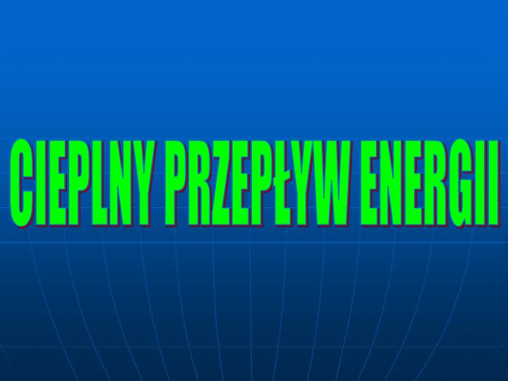 CIEPLNY PRZEPŁYW ENERGII