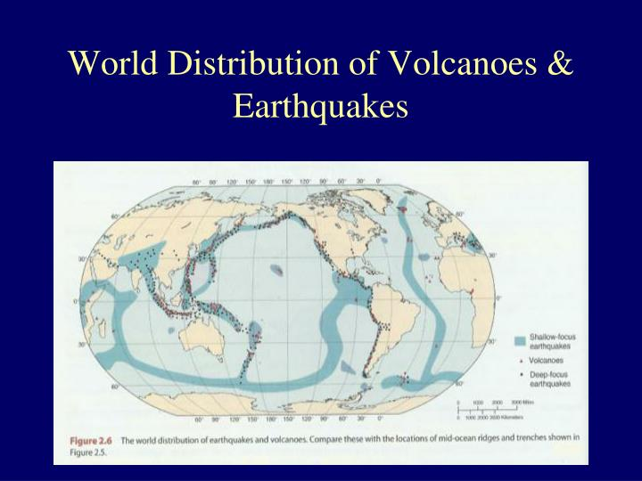 World Distribution of Volcanoes & Earthquakes