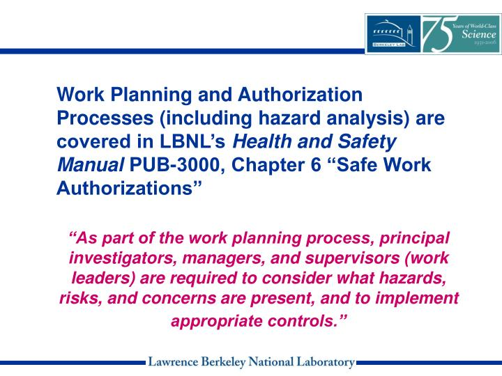 Work Planning and Authorization Processes (including hazard analysis) are covered in LBNL's