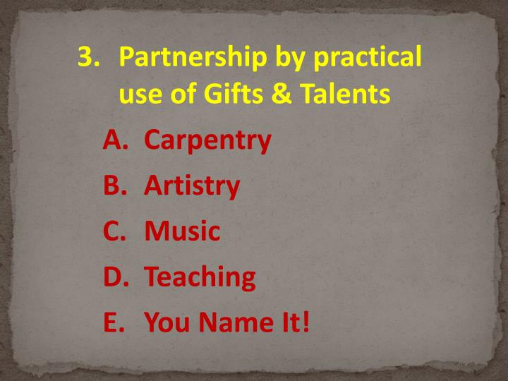 Partnership by practical use of Gifts & Talents