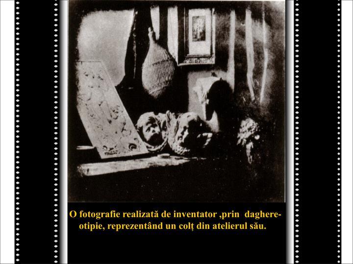 O fotografie realizată de inventator ,prin  daghere-