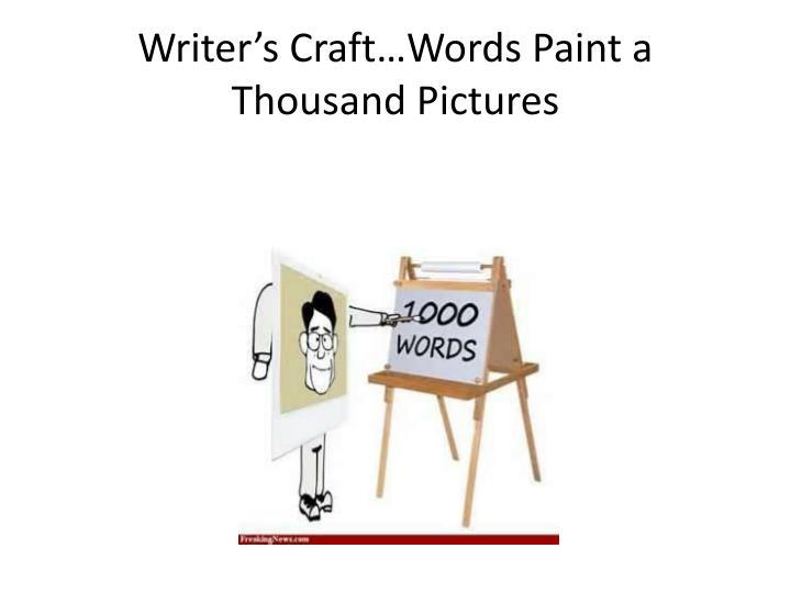 Writer's Craft…Words Paint a Thousand Pictures