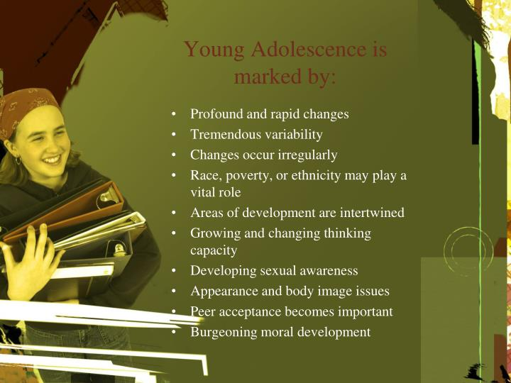 Young Adolescence is marked by: