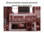 multiresolution based potential characters detection3