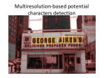 multiresolution based potential characters detection4