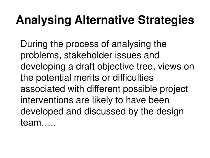 Analysing Alternative Strategies