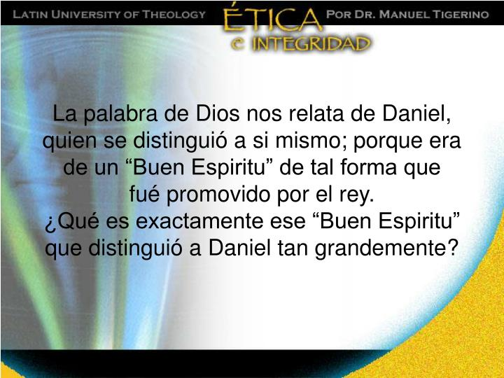 """La palabra de Dios nos relata de Daniel, quien se distinguió a si mismo; porque era de un """"Buen Espiritu"""" de tal forma que"""