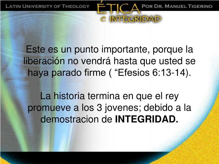 """Este es un punto importante, porque la liberación no vendrá hasta que usted se haya parado firme ( """"Efesios 6:13-14)."""