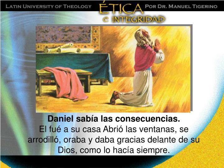 Daniel sabía las consecuencias.